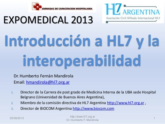25/09/2013 http://www.hl7.org.ar Dr. Humberto F. Mandirola 1 Dr. Humberto Fernán Mandirola Email: hmandirola@hl7.org.ar 1....