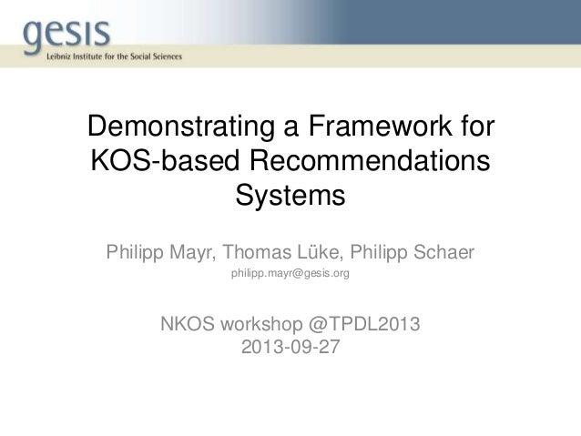 Demonstrating a Framework for KOS-based Recommendations Systems Philipp Mayr, Thomas Lüke, Philipp Schaer philipp.mayr@ges...