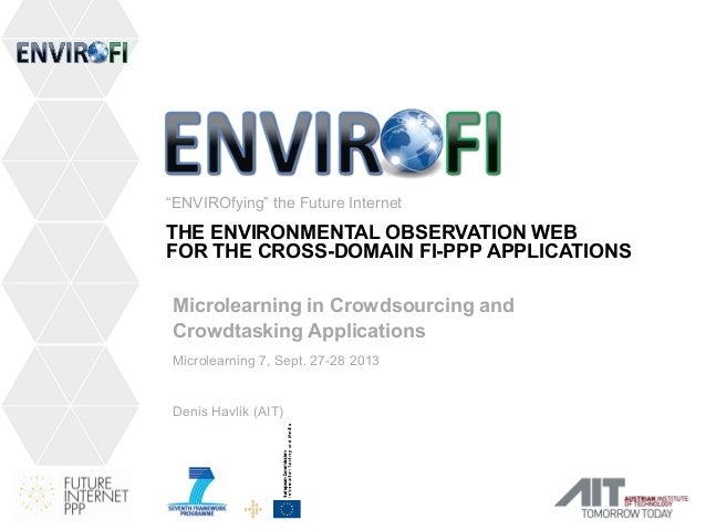 """ENVIROfying"" the Future Internet THE ENVIRONMENTAL OBSERVATION WEB FOR THE CROSS-DOMAIN FI-PPP APPLICATIONS Microlearning..."