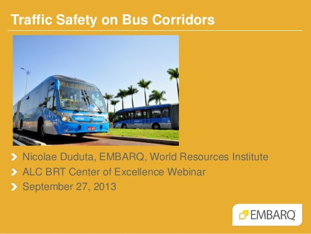 Traffic Safety on Bus Corridors Nicolae Duduta, EMBARQ, World Resources Institute ALC BRT Center of Excellence Webinar Sep...