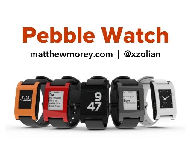 Pebble Watch matthewmorey.com   @xzolian