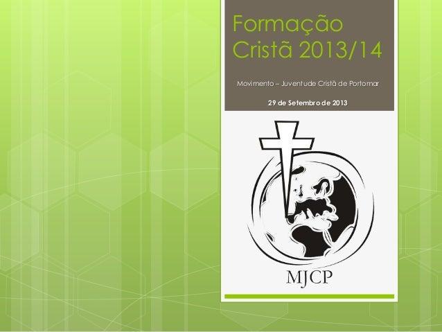 Formação Cristã 2013/14 Movimento – Juventude Cristã de Portomar 29 de Setembro de 2013