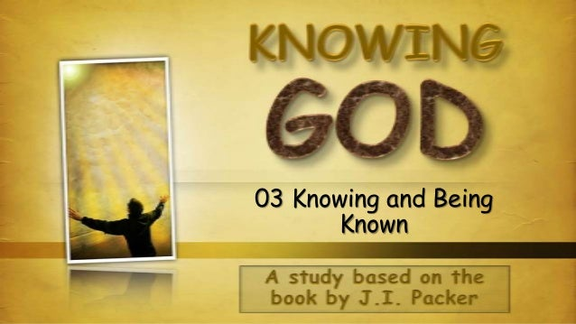 03 Knowing and Being Known