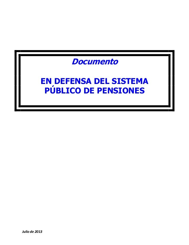 Documento EN DEFENSA DEL SISTEMA PÚBLICO DE PENSIONES  Julio de 2013