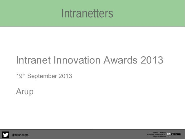 Intranetters Creative Commons Attribution-ShareAlike 3.0 Unported License @intranetters Intranet Innovation Awards 2013 19...