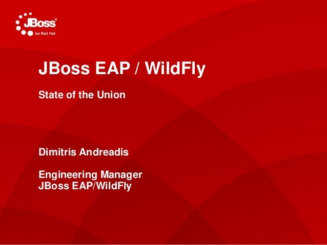 Jasoct AS Project Lead May 4, 2011 JBoss EAP / WildFly State of the Union Dimitris Andreadis Engineering Manager JBoss EAP...