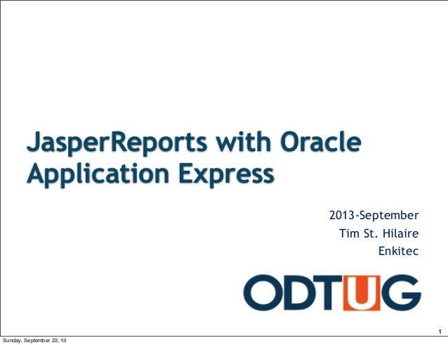 JasperReports with Oracle Application Express 2013-September Tim St. Hilaire Enkitec  1 Sunday, September 22, 13