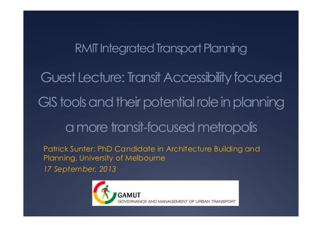 RMITIntegratedTransportPlanning GuestLecture:TransitAccessibilityfocused GIStoolsandtheirpotentialroleinplanning amoretran...