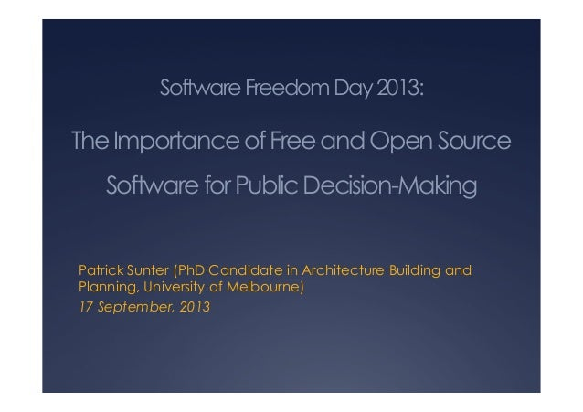SoftwareFreedomDay2013: TheImportanceofFreeandOpenSource SoftwareforPublicDecision-Making Patrick Sunter (PhD Candidate in...
