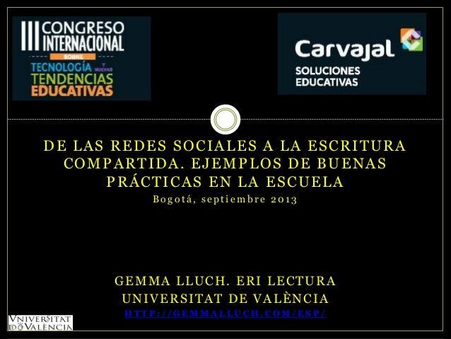 DE LAS REDES SOCIALES A LA ESCRITURA C O M P A R T I D A . E J E M P L OS D E B U E N A S PRÁCTICAS EN LA ESCUELA Bogotá, ...