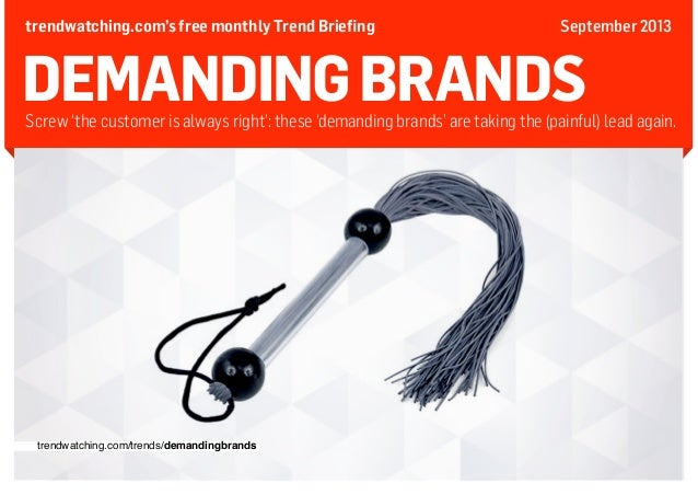 trendwatching.com's free monthly Trend Briefing  September 2013  DEMANDING BRANDS  Screw 'the customer is always right': t...