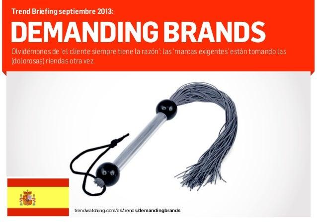 Trend Briefing septiembre 2013:  DEMANDING BRANDS  Olvidémonos de 'el cliente siempre tiene la razón': las 'marcas exigent...