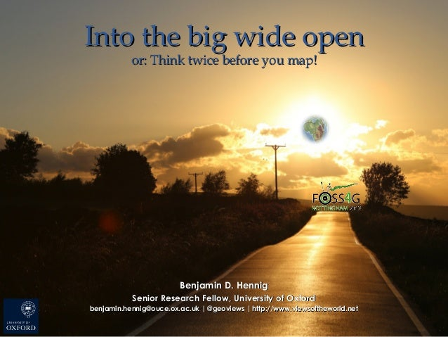 Into the big wide openInto the big wide open or: Think twice before you map!or: Think twice before you map! Benjamin D. He...