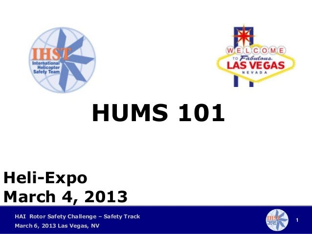 HUMS 101Heli-ExpoMarch 4, 2013 HAI Rotor Safety Challenge – Safety Track                                             1 Mar...