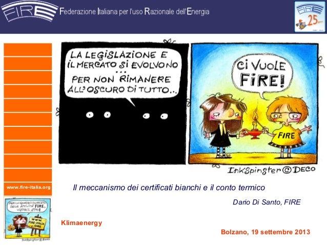 www.fire-italia.org Klimaenergy Bolzano, 19 settembre 2013 Il meccanismo dei certificati bianchi e il conto termico Dario ...
