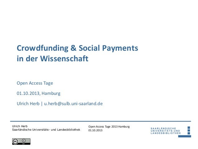Open Access Tage 2013 Hamburg 01.10.2013 Ulrich Herb Saarländische Universitäts- und Landesbibliothek Crowdfunding & Socia...