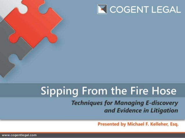 Sipping From the Fire Hose - Techniques for Managing E-Discovery and Evidence in Litigation