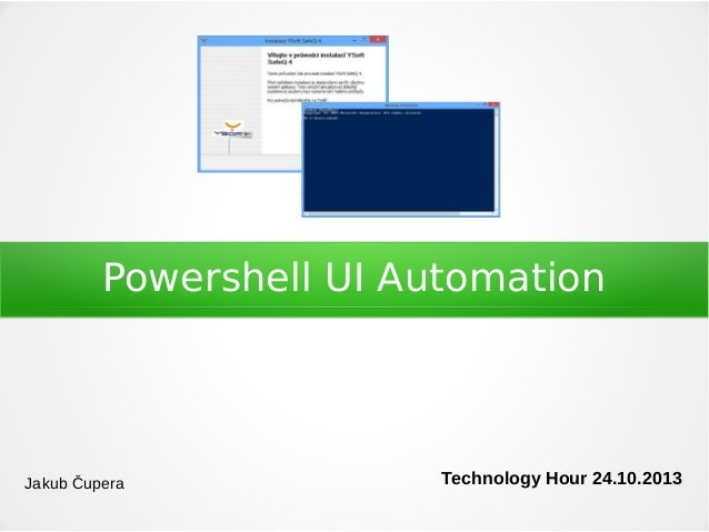 Powershell UI Automation  Jakub Čupera  Technology Hour 24.10.2013