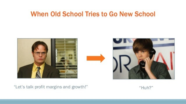 """When Old School Tries to Go New School """"Let's talk profit margins and growth!"""" """"Huh?"""""""