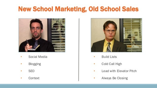 New School Marketing, Old School Sales • Social Media • Blogging • SEO • Context • Build Lists • Cold Call High • Lead wit...