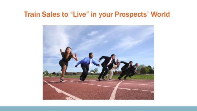 """Train Sales to """"Live"""" in your Prospects' World"""