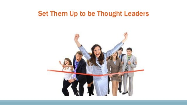 Set Them Up to be Thought Leaders