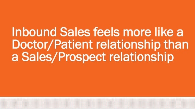 #inbound2013 Inbound Sales feels more like a Doctor/Patient relationship than a Sales/Prospect relationship