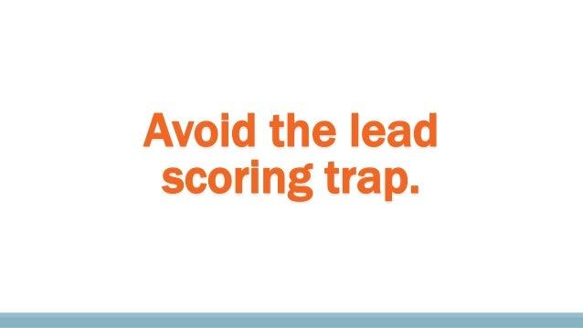 Avoid the lead scoring trap.