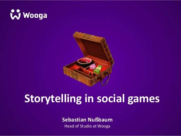 Sebastian Nußbaum Head of Studio at Wooga Storytelling in social games