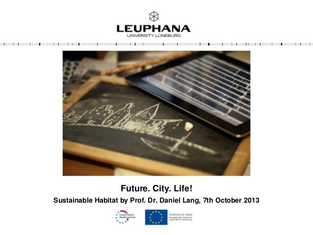 Future. City. Life! Sustainable Habitat by Prof. Dr. Daniel Lang, 7th October 2013