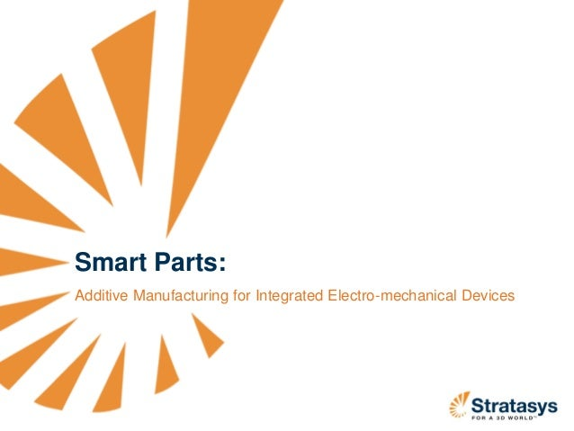 Smart Parts: Additive Manufacturing for Integrated Electro-mechanical Devices