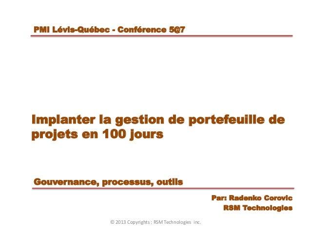 Implanter la gestion de portefeuille de projets en 100 jours Gouvernance, processus, outils Par: Radenko Corovic RSM Techn...