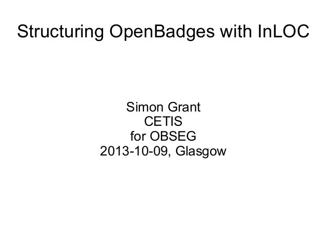 Structuring OpenBadges with InLOC Simon Grant CETIS for OBSEG 2013-10-09, Glasgow