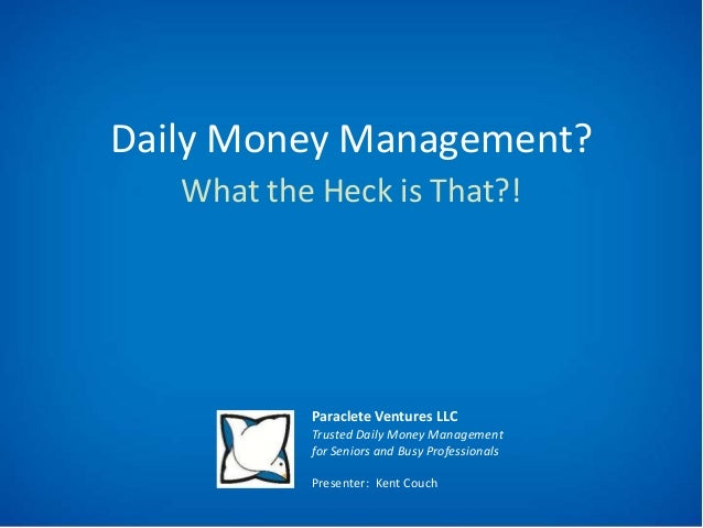 Daily Money Management? What the Heck is That?!  Paraclete Ventures LLC Trusted Daily Money Management for Seniors and Bus...