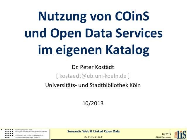 Nutzung von COinS und Open Data Services im eigenen Katalog Dr. Peter Kostädt [ kostaedt@ub.uni-koeln.de ] Universitäts- u...