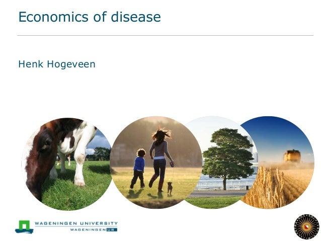 Economics of disease Henk Hogeveen