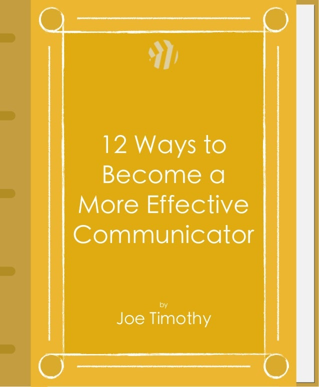 becoming better communicators Communicational ways seems to drop to the bottom of the priority list-only handled when necessary here are a few of the ways you can coach your leaders to become better communicators.