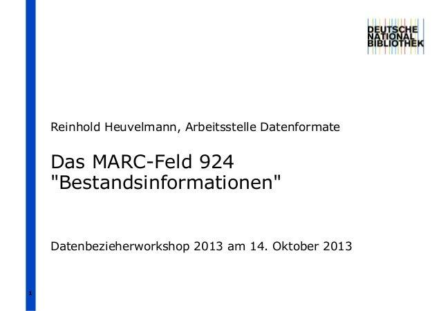 """Reinhold Heuvelmann, Arbeitsstelle Datenformate  Das MARC-Feld 924 """"Bestandsinformationen""""  Datenbezieherworkshop 2013 am ..."""