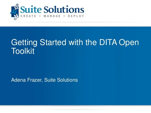 Getting Started with the DITA Open Toolkit  Adena Frazer, Suite Solutions