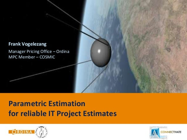 Frank Vogelezang Manager Pricing Office – Ordina MPC Member – COSMIC  Parametric Estimation for reliable IT Project Estima...