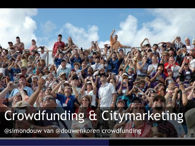 Crowdfunding & Citymarketing @simondouw van @douwenkoren crowdfunding