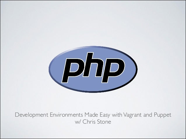 Development Environments Made Easy with Vagrant and Puppet	  w/ Chris Stone