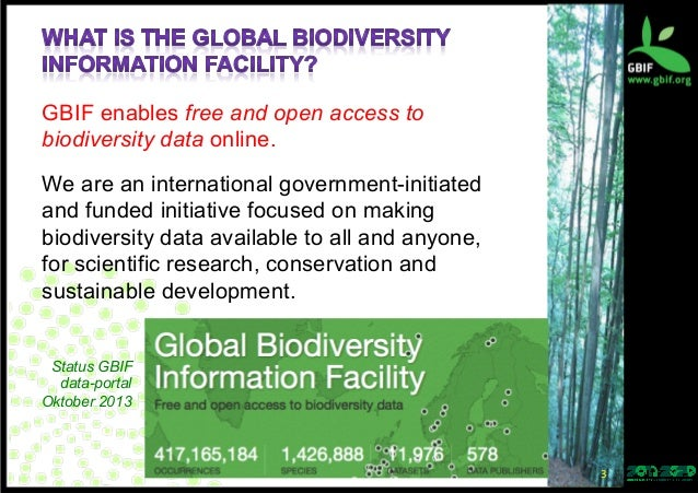 global biodiversity data and information The global biodiversity information facility (gbif) opened its information system  in early 2004 gbif's data portal (wwwgbiforg) now integrates tens of millions.