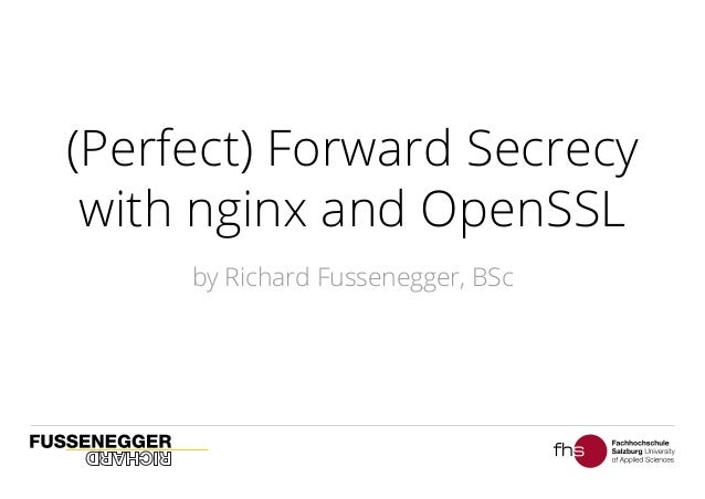 (Perfect) Forward Secrecy with nginx and OpenSSL by Richard Fussenegger, BSc