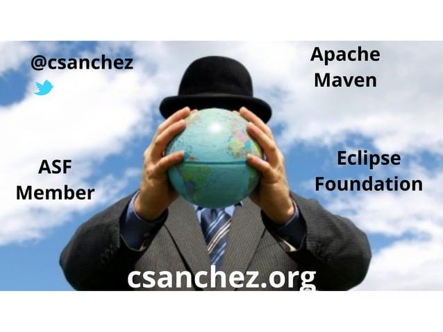 @csanchez  ASF Member  Apache Maven  Eclipse Foundation  csanchez.org maestrodev.com