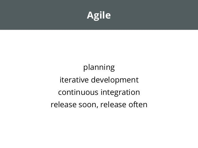 Agile  planning iterative development continuous integration release soon, release often