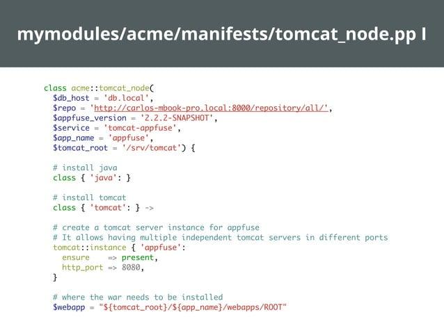 manifests/nodes/tomcat.pp  # tomcat1.acme.com, tomcat2.acme.com,... node /tomcatd..*/ inherits 'parent' { file {'/etc/motd...