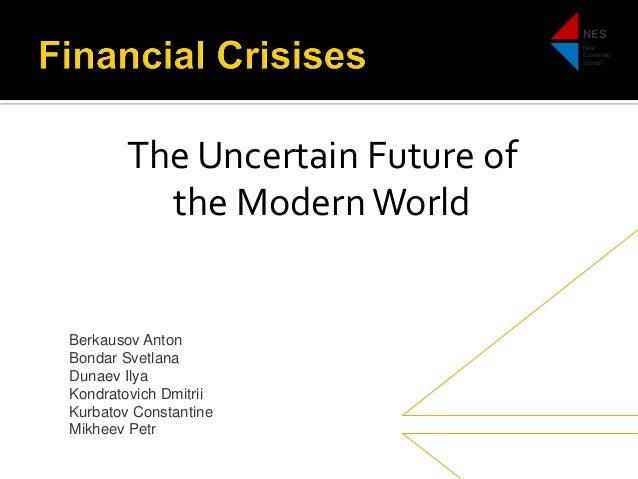 NES New Economic School  The Uncertain Future of the Modern World  Berkausov Anton Bondar Svetlana Dunaev Ilya Kondratovic...