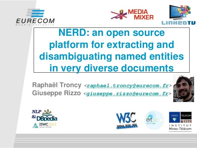 NERD: an open source platform for extracting and disambiguating named entities in very diverse documents Raphaël Troncy <r...