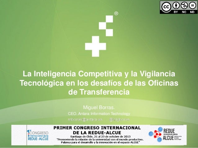 La Inteligencia Competitiva y la Vigilancia Tecnológica en los desafíos de las Oficinas de Transferencia Miguel Borras. CE...